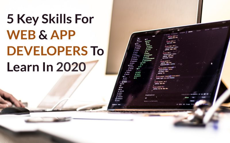 5-key-skills-for-web-and-app-developers-to-learn-in-2020