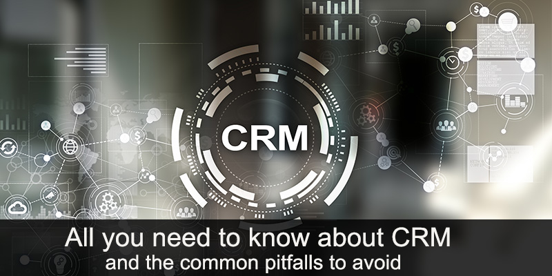 all-you-need-to-know-about-CRM-and-the-common-pitfalls-to-avoid